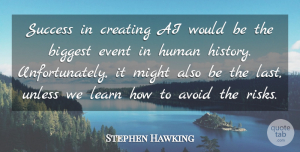Avoid Quotes, Stephen Hawking Quote About Avoid, Biggest, Creating, Event, History: Success In Creating Ai Would...