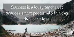 Success Quotes, Bill Gates Quote About Inspirational, Success, Teacher: Success Is A Lousy Teacher...