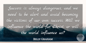 Avoid Quotes, Billy Graham Quote About Avoid, Becoming, Success, Victims: Success Is Always Dangerous And...