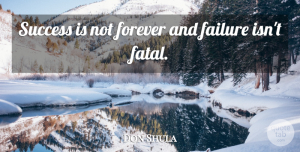 American Coach Quotes, Don Shula Quote About American Coach, Failure, Forever, Success: Success Is Not Forever And...