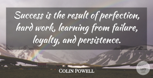 Learning Quotes, Colin Powell Quote About Failure, Hard, Learning, Result, Success: Success Is The Result Of...