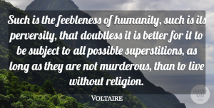 Voltaire Quote About Religion, Subject: Such Is The Feebleness Of...