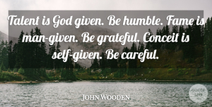 John Wooden Quote About Basketball, Beautiful, Motivational Sports: Talent Is God Given Be...
