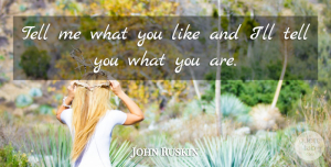 John Ruskin Quote About English Writer: Tell Me What You Like...
