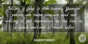 Robert Orben Quote About Insecure, People, Quick, Telling, Themselves: Telling A Joke Is Risk...