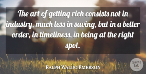 Art Quotes, Ralph Waldo Emerson Quote About Art, Consists, Less, Rich: The Art Of Getting Rich...