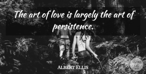 Albert Ellis Quote About Love, Relationship, Inspiring: The Art Of Love Is...