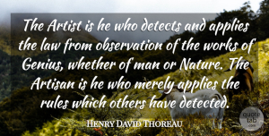 Art Quotes, Henry David Thoreau Quote About Nature, Art, Men: The Artist Is He Who...