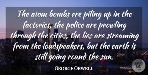George Orwell Quote About Lying, Cities, Police: The Atom Bombs Are Piling...