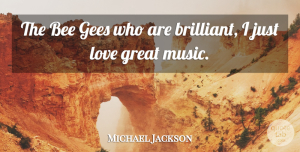 Michael Jackson Quote About Bees, Brilliant, Great Music: The Bee Gees Who Are...