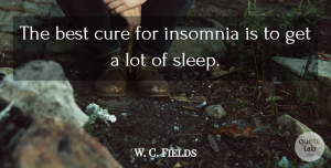 W. C. Fields Quote About Funny, Humorous, Sleep: The Best Cure For Insomnia...