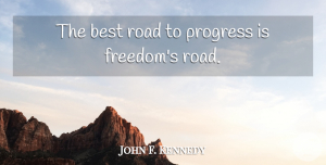 John F. Kennedy Quote About Inspirational, Memorial Day, Freedom: The Best Road To Progress...
