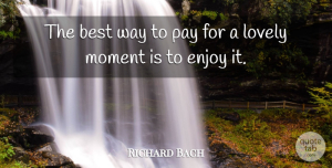 Richard Bach Quote About Love, Good Morning, Happiness: The Best Way To Pay...