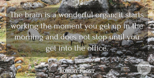 Robert Frost Quote About Funny, Life, Motivational: The Brain Is A Wonderful...