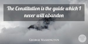 George Washington Quote About 4th Of July, America, Liberty: The Constitution Is The Guide...