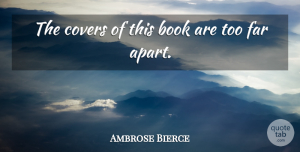 Humorous Quotes, Ambrose Bierce Quote About Funny, Witty, Humorous: The Covers Of This Book...