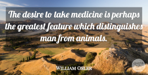 William Osler Quote About Health, Exercise, Men: The Desire To Take Medicine...