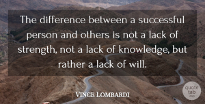 Vince Lombardi Quote About Inspirational, Motivational, Success: The Difference Between A Successful...