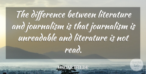 Media Quotes, Oscar Wilde Quote About Writing, Media, Differences: The Difference Between Literature And...