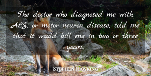 Doctors Quotes, Stephen Hawking Quote About Years, Two, Doctors: The Doctor Who Diagnosed Me...