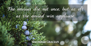 Baltasar Gracian Quote About Jealousy, Winning, Envy: The Envious Die Not Once...
