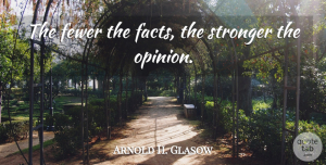 Arnold H. Glasow Quote About Fewer, Science, Stronger: The Fewer The Facts The...
