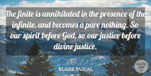 Blaise Pascal Quote About Divine Justice, Spirit, Infinite: The Finite Is Annihilated In...