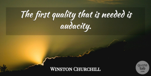 Winston Churchill Quote About Inspiring, Quality, Firsts: The First Quality That Is...