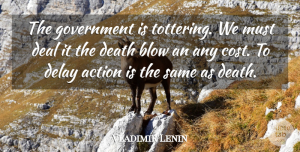 Vladimir Lenin Quote About Blow, Government, Cost: The Government Is Tottering We...