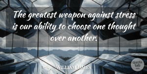 William James Quote About Happiness, Fear, Stress: The Greatest Weapon Against Stress...
