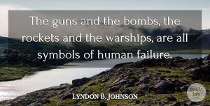 Lyndon B. Johnson Quote About Peace, War, Gun: The Guns And The Bombs...