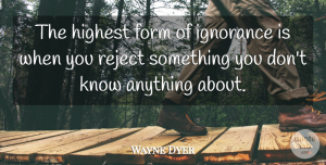 Wayne Dyer Quote About Karma, Clever, Ignorance: The Highest Form Of Ignorance...
