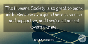 Bella Thorne Quote About Nice, Animal, Supportive: The Humane Society Is So...