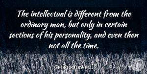 George Orwell Quote About Intelligent, Men, Personality: The Intellectual Is Different From...