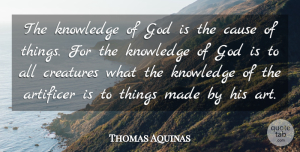 Thomas Aquinas Quote About Art, Powerful, Knowledge Of God: The Knowledge Of God Is...