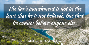 Betrayal Quotes, George Bernard Shaw Quote About Trust, Karma, Betrayal: The Liars Punishment Is Not...
