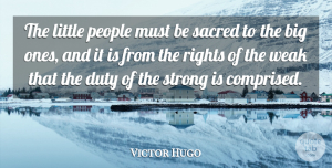 Rights Quotes, Victor Hugo Quote About Strong, Rights, People: The Little People Must Be...