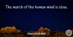 Edmund Burke Quote About Mind, Progress, March: The March Of The Human...