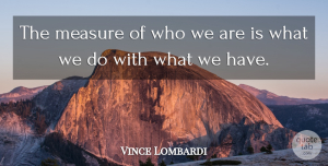 Vince Lombardi Quote About Inspirational, Motivational, Running: The Measure Of Who We...