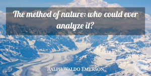 Nature Quotes, Ralph Waldo Emerson Quote About Nature, Method: The Method Of Nature Who...