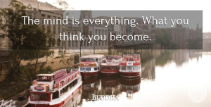 Indian Leader Quotes, Buddha Quote About Indian Leader, Mind: The Mind Is Everything What...
