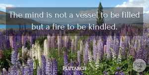 Plutarch Quote About Inspirational, Leadership, Education: The Mind Is Not A...