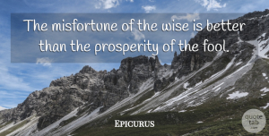 Wisdom Quotes, Epicurus Quote About Wise, Wisdom, Philosophical: The Misfortune Of The Wise...
