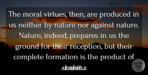 Preparation Quotes, Aristotle Quote About Life, Nature, Preparation: The Moral Virtues Then Are...