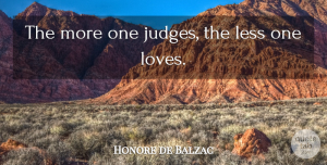 Positivity Quotes, Honore de Balzac Quote About Love, Inspiring, Positivity: The More One Judges The...