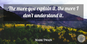 Mark Twain Quote About Inspirational Life, Vaccines, Language: The More You Explain It...