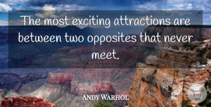 Andy Warhol Quote About Opposites, Two, Commercial Art: The Most Exciting Attractions Are...