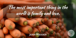 John Wooden Quote About Love, Family, Education: The Most Important Thing In...