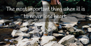 Vladimir Lenin Quote About Heart, Inspiring Love, Important: The Most Important Thing When...