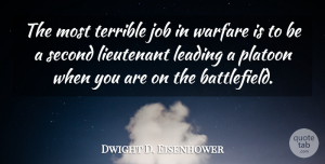 Dwight D. Eisenhower Quote About Leadership, Jobs, War: The Most Terrible Job In...